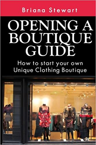 4db1c97ba Opening a Boutique Guide : How to Start your own Unique Clothing Boutique:  The definite guide to starting ... (Boutique Bootcamp :How to Open a  Boutique) ...