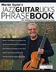 Martin Taylor's Jazz Guitar Licks Phrase Book: Beginner & Intermediate Licks for Jazz Gu