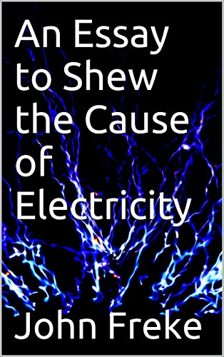 An Essay to Shew the Cause of Electricity