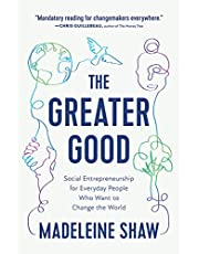 The Greater Good: Social Entrepreneurship for Everyday People Who Want to Change the World