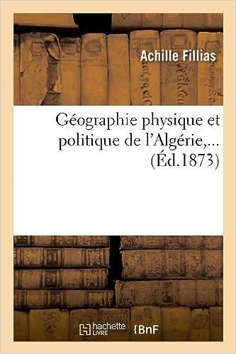 Geographie Physique Et Politique de L'Algerie, ... (Ed.1873) (Histoire)
