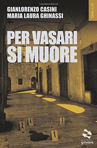 Per Vasari si muore Copertina flessibile – 24 lug 2018 Gianlorenzo Casini Maria Laura Ghinassi goWare 8833630617
