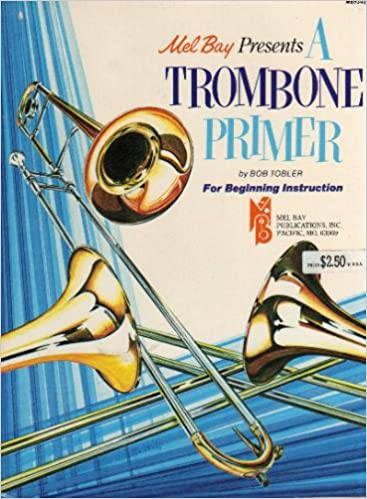 Mel Bay Presents A Trombone Primer For Beginning Instruction Bob