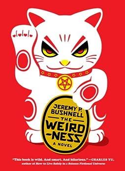 The Weirdness: A Novel by [Bushnell, Jeremy P.]