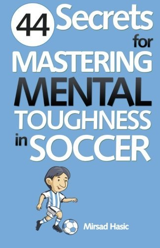 44 Secrets for Mastering Mental Toughness in Soccer by Mirsad Hasic (2013-11-10) (Eleven Foot Four)
