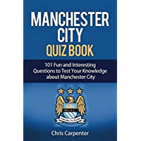 Man City Quiz Book - 101 questions about Manchester City Football Club: 2017/18 Edition