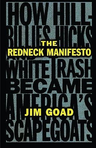 The Redneck Manifesto: How Hillbillies, Hicks, and White Trash Became America's Scapegoats (History Manifesto)
