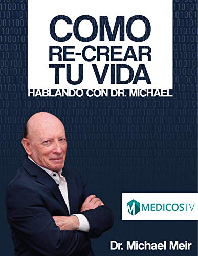 Como RE-CREAR Tu Vida: Hablando con Dr. Michael (Spanish Edition)