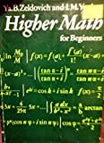 Higher Mathematics for Beginning Physicists and Engineers, Ya B. Zeldovich and I. M. Yaglom, 0133876489
