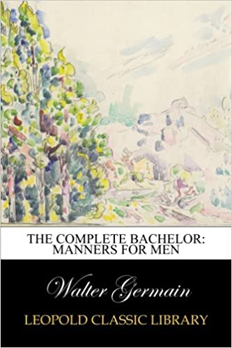 Download online The Complete Bachelor: Manners for Men PDF, azw (Kindle)