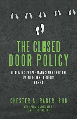 The Closed Door Policy Vitalizing People Management for the Twenty-first Century Core4 PhD Chester A. Raber PhD James E. Fricke 9781535163736 ...  sc 1 st  Amazon.com & The Closed Door Policy: Vitalizing People Management for the Twenty ...