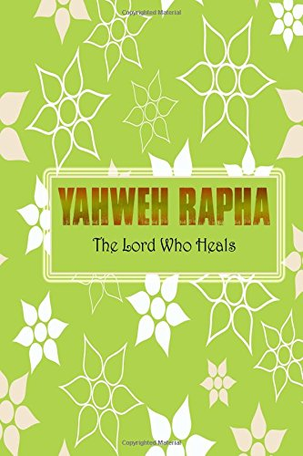 Read Online Yahweh Rapha The Lord Who Heals: Names Of God Bible Verse Quote Cover Composition Portable A5 Size Christian Gift Journal Notebook To Write In. For ... Paperback (Ruled 6x9 Journals) (Volume 47) pdf epub