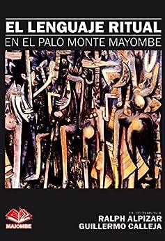 EL LENGUAJE RITUAL EN EL PALO MONTE MAYOMBE (Colección Maiombe nº 2) (Spanish Edition) by [Alpizar, Ralph]