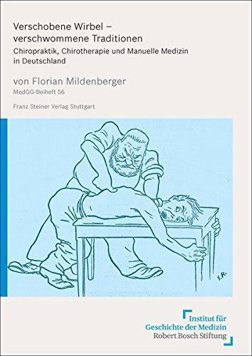 Verschobene Wirbel – verschwommene Traditionen: Chiropraktik, Chirotherapie und Manuelle Medizin in Deutschland (Medizin, Gesellschaft und Geschichte)