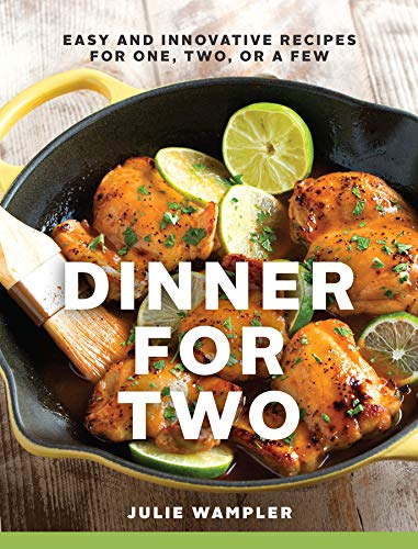 Dinner for Two: Easy and Innovative Recipes for One, Two, or a - Cooking For Illustrated Cooks Two