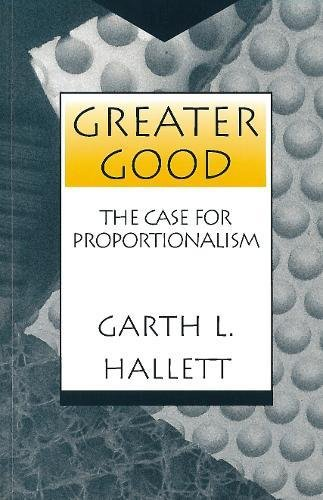 Greater Good: The Case for Proportionalism (Moral Traditions and Moral Arguments)