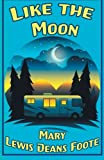 Like the Moon, Mary Lewis Deans Foote, 1633200078