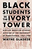 img - for Black Students in the Ivory Tower: African American Student Activism at the University of Pennsylvania, 1967-1990 book / textbook / text book
