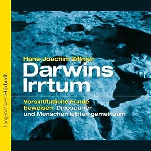 Darwins Irrtum - Vorsintflutliche Funde beweisen: Dinosaurier und Menschen lebten gemeinsam Hörbuch