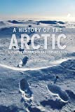 img - for A History of the Arctic: Nature, Exploration and Exploitation book / textbook / text book