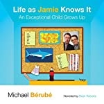 Life as Jamie Knows It: An Exceptional Child Grows Up | Michael Bérubé