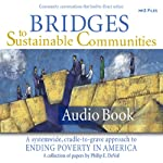 Bridges to Sustainable Communities: A Systemwide, Cradle-to-Grave Approach to Ending Poverty in America | Philip E. DeVol