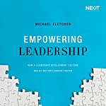Empowering Leadership: How a Leadership Development Culture Builds Better Leaders Faster | Michael Fletcher