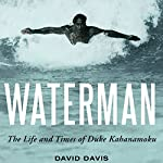 Waterman: The Life and Times of Duke Kahanamoku | David Davis