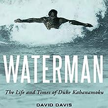 Waterman: The Life and Times of Duke Kahanamoku Audiobook by David Davis Narrated by Aaron Killian