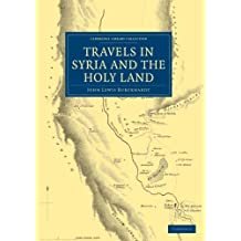 Travels in Syria and the Holy Land (Cambridge Library Collection - Travel, Middle East and Asia Minor) by John Lewis Burckhardt (2011-06-02)