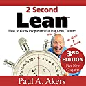 2 Second Lean: How to Grow People and Build a Fun Lean Culture at Work & at Home, 3rd Edition Audiobook by Paul A. Akers Narrated by Paul A. Akers