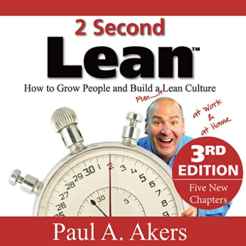 2 Second Lean: How to Grow People and Build a Fun Lean Culture at Work & at Home, 3rd Edition