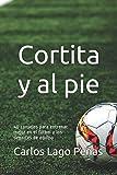 CORTITA Y AL PIE: 40 consejos para entrenar mejor en el fútbol y los deportes de equipo