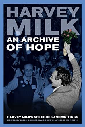 amazoncom an archive of hope harvey milks speeches and