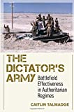 The Dictator's Army: Battlefield Effectiveness in Authoritarian Regimes (Cornell Studies in Security Affairs)