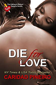 Die for Love (The Calling is Reborn Vampire Novels Book 15) by [Pineiro, Caridad]