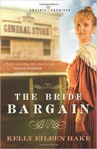The Bride Bargain (Prairie Promises Series #1) by Kelly Eileen Hake (2008-09-01)