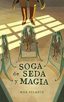 Soga de seda y magia: Un caso de Los Clarividentes de Lorian (Spanish Edition) by [Velasco, Noa]