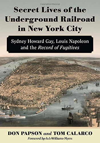 Secret Lives of the Underground Railroad in New York City: Sydney Howard Gay, Louis Napoleon and the Record of - Myer Sydney Stores