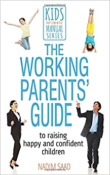 The Working Parents' Guide: To Raising Happy and Confident ...