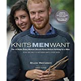 Knits Men Want: The 10 Rules Every Woman Should Know Before Knitting for a Man Plus the Only 10 Patterns She'll Ever Need (Stc Craft)