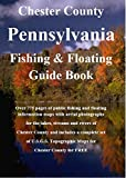 Chester County Pennsylvania Fishing & Floating Guide Book: Complete fishing and floating information for Chester County Pennsylvania (Pennsylvania Fishing & Floating Guide Books)
