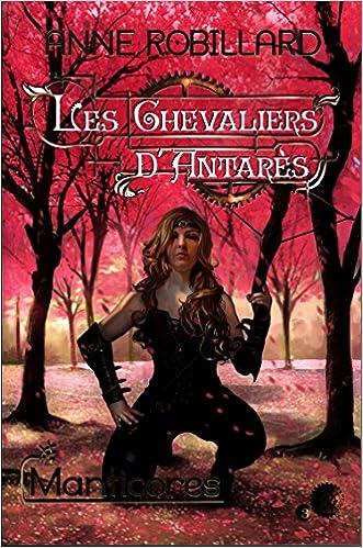 Les chevaliers d'Antarès - tome 3 - Manticores de Anne Robillard