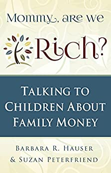 Mommy, Are We Rich?: Talking to Children About Family Money by [Hauser, Barbara, Peterfriend, Suzan]