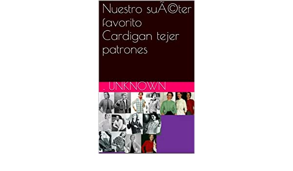 Amazon.com: Nuestro suéter favorito Cardigan tejer patrones (Spanish Edition) eBook: Unknown: Kindle Store