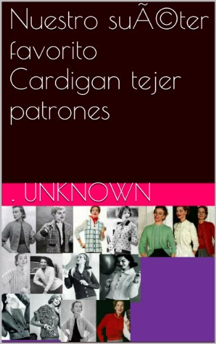 Nuestro suéter favorito Cardigan tejer patrones (Spanish Edition) by [Unknown]