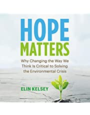 Hope Matters: How Changing the Way We Think Is Critical to Solving the Environmental Crisis