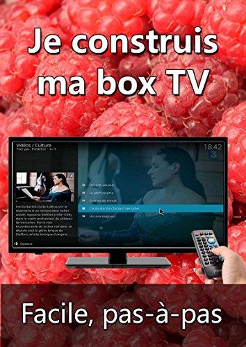 Je construis ma box TV (French Edition)