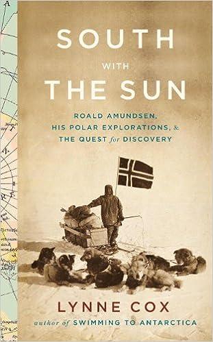Bücher im pdf-Format zum kostenlosen Download South with the Sun: Roald Amundsen, His Polar Explorations, and the Quest for Discovery by Lynne Cox auf Deutsch PDF ePub iBook