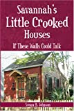 Savannah's Little Crooked Houses, Susan B. Johnson, 1596292261